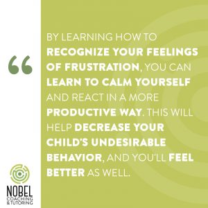 "Quote that says ""By learning how to recognize your feelings of frustration, you can learn to calm yourself and react in a more productive way. This will help decrease your child's undesirable behavior, and you'll feel better as well. """